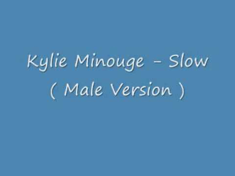 Kylie Minogue - Slow ( male version )