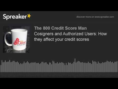 Cosigners And Authorized Users How They Affect Your Credit Scores Part Of