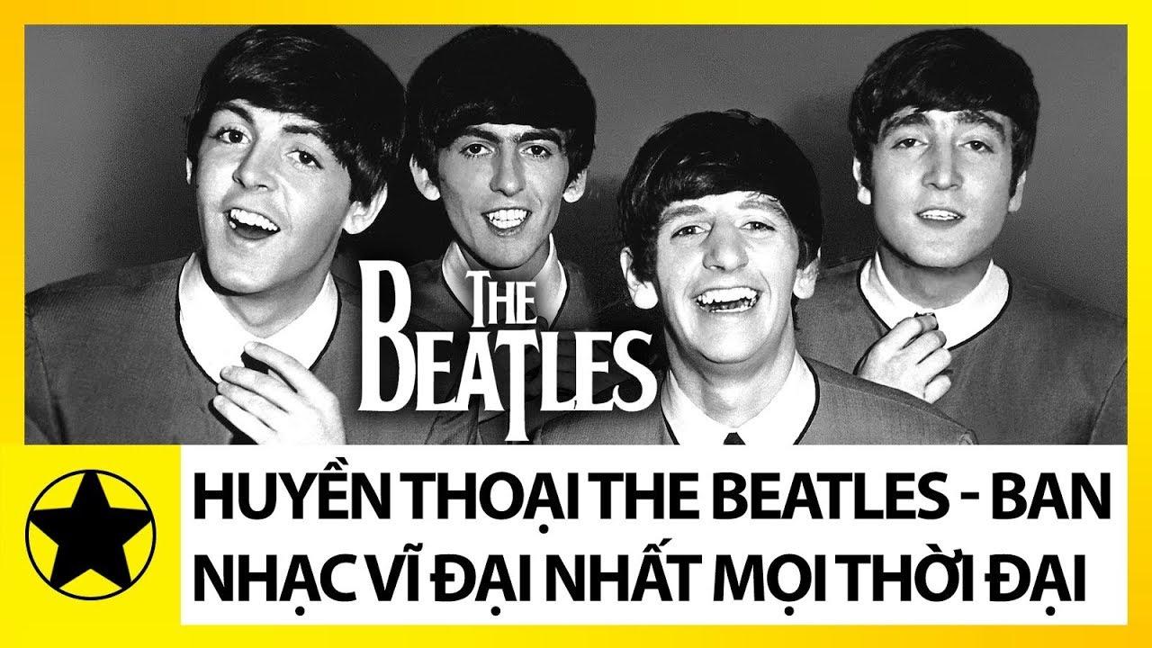 Huyền Thoại The Beatles – Ban Nhạc Vĩ Đại Nhất Mọi Thời Đại