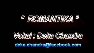 DEKA CHANDRA-ROMANTIKA (KARAOKE VERSION)