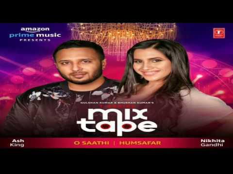 o-saathi/humsafar-|-ash-king-&-nikhita-gandhi-|-t-series-mixtape-season-2-|-bhushan-kumar