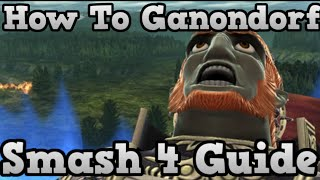 How To Ganondorf - Smash 4 - Informative And Combo Guide / Tips