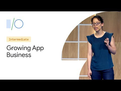 Smart Strategies For Growing Your App Business With Ads (Google I/O'19)