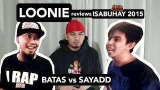 LOONIE | BREAK IT DOWN: Rap Battle Review E140 | ISABUHAY 2015: BATAS vs SAYADD