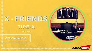 Tipe X - X-Friends | Official Audio