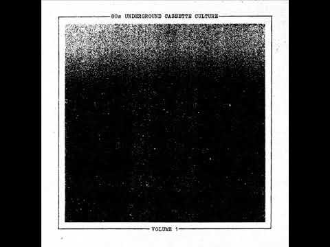 Various Artists - 80s Underground Cassette Culture Volume 1 (Full LP)