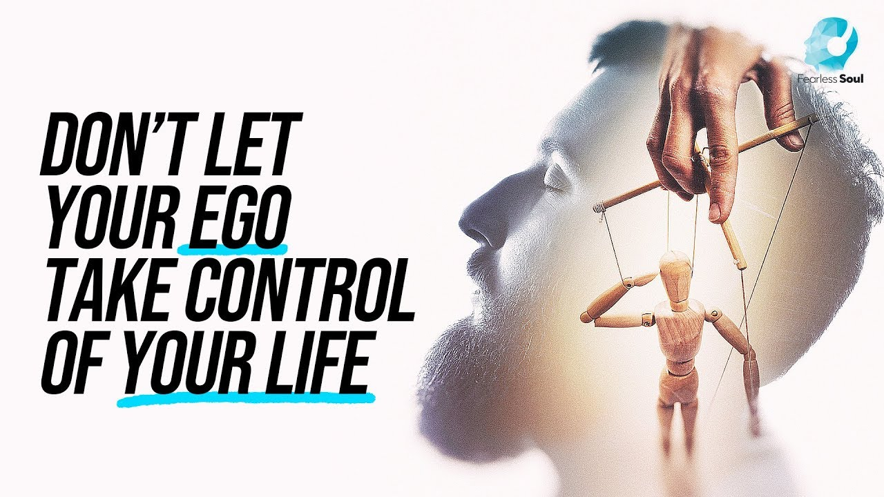 Don't Let Your Ego Take Control Of Your Life - YouTube