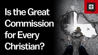 Is the Great Commission for Every Individual Christian? // Ask Pastor John