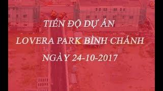 Cập nhật tiến độ dự án Lovera Park Bình Chánh ngày 24 10 2017