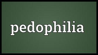 Pedophilia Meaning