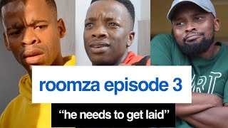 """ROOMZA EPISODE 3 - """"He Needs To Get Laid."""" (16L) (Skits By Sphe)"""