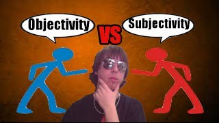 Objectivity vs  Subjectivity
