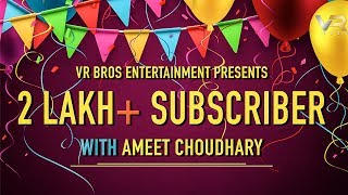 AMEET CHOUDHARY | Best Wishes 200 K+ Subscribers for VR BROS ENTERTAINMENT