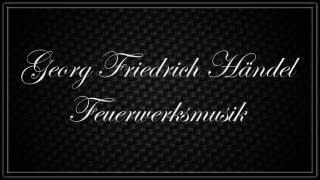 Georg Friedrich Händel ~ Feuerwerksmusik