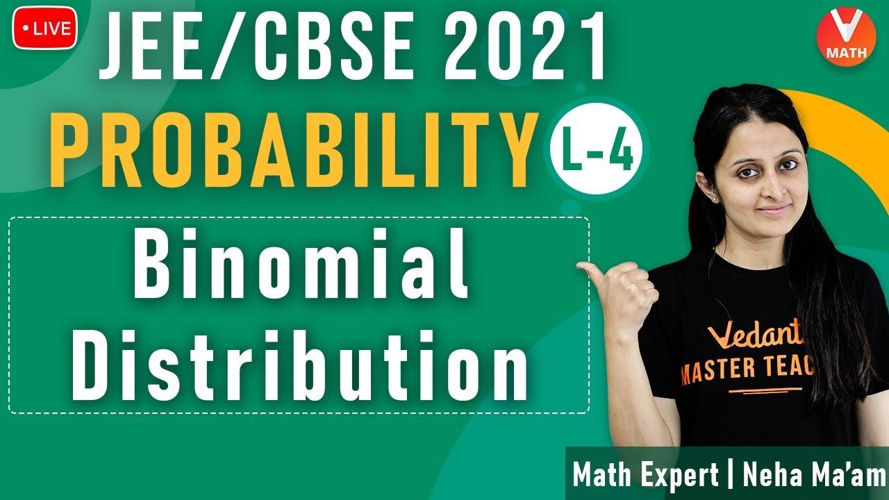 Probability L-4 | Binomial Distribution | Class 12 | JEE Maths | JEE 2021 | Vedantu