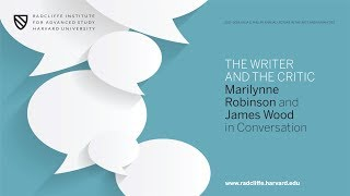 the writer and the critic marilynne robinson and james wood in conversation radcliffe institute
