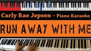 Carly Rae Jepsen - Run Away With Me - HIGHER Key (Piano Karaoke / Sing Along)