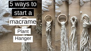 ✂� 5 Ways To Start A Macrame Plant Hanger (Beginner's Guide)