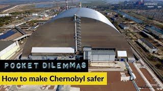 Pocket Dilemmas Podcast: How to make Chernobyl safe for the future