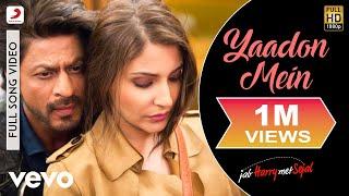 Yaadon Mein Full Video - Jab Harry Met Sejal Shah Rukh Khan, Anushka Jonita Gandhi Pritam