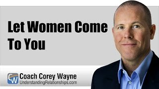Let Women Come To You