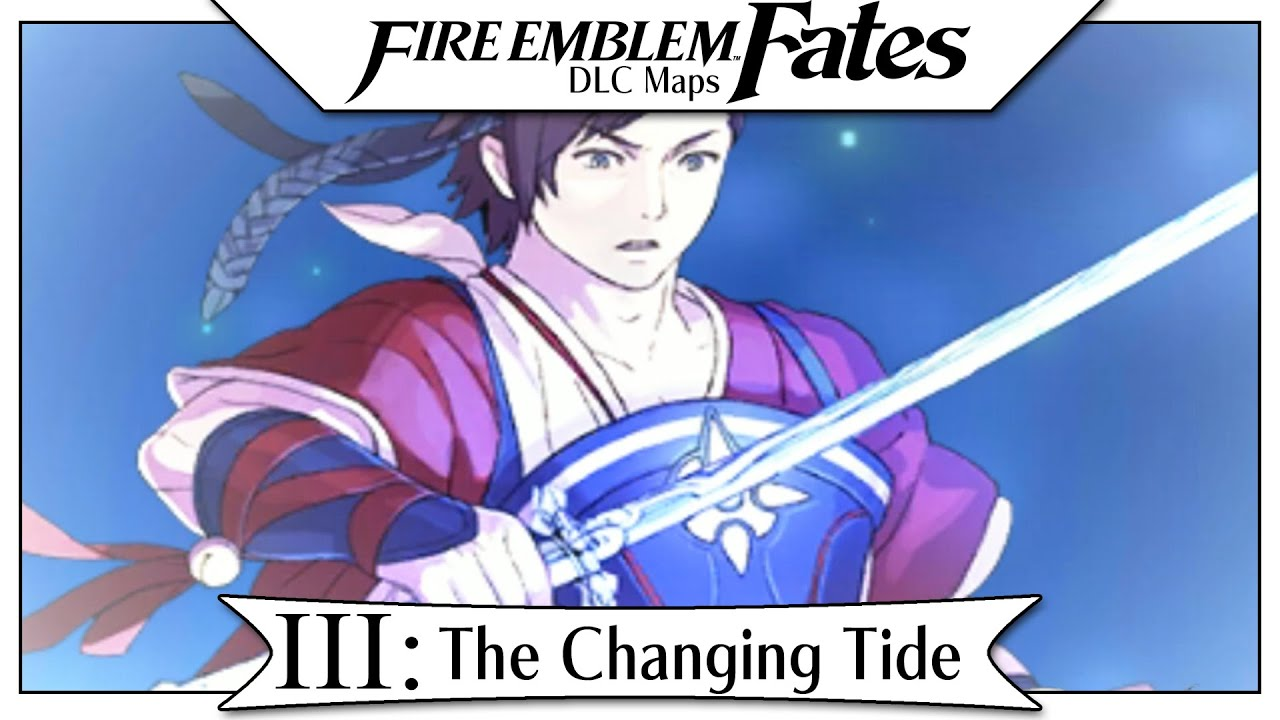 Fire Emblem Fates DLC Heirs Of Fate Part The Changing Tide - Fire emblem fates map pack 3 us