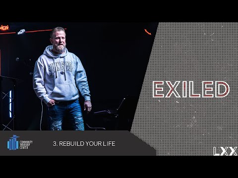 Rebuild Your Life | Exiled | Pastor Keith Deal