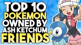Top 10 ICONIC Pokemon Owned By Ash Ketchum's Friends