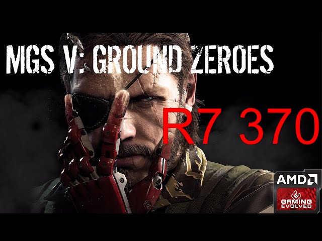 R7 370 - Metal Gear Solid V: Ground Zeroes - 1080p/All Qualities