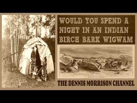 WOULD YOU SPEND A NIGHT IN A NATIVE AMERICAN INDIAN BARK WIGWAM?