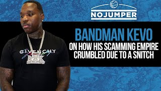 Bandman Kevo on How his Scamming Empire Crumbled due to a Snitch