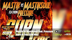 Mastik Vs Mastiksoul Feat. Pressure - Burn Di Fire (EDM Mix) Official Audio