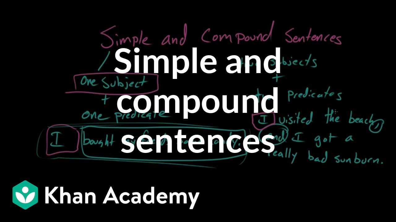 Simple and compound sentences (video) | Khan Academy