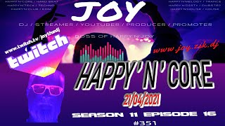 HAPPY'N'CORE 21-04-2021 S11E16 #351 mixed by JOY [ Twitch Live Wednesday ]