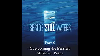 Beside Still Waters - Part 6 - Overcoming the Barriers of Perfect Peace