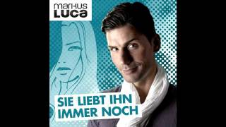 Markus Luca - Sie liebt ihn immer noch