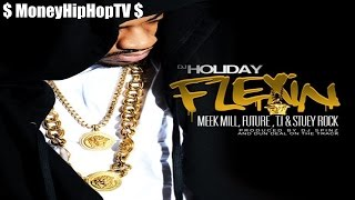 DJ Holiday - Flexin' On Em ft. Meek Mill, Future, T.I. & Stuey Rock