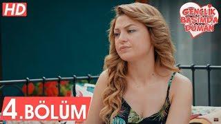 Gençlik Başımda Duman - 4. Bölüm Tek Parça | FULL HD