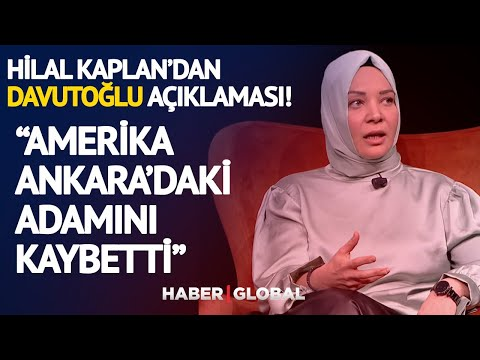 Hilal Kaplan'dan Davutoğlu Açıklaması! ''Amerika Ankara'daki Adamını Kaybetti''