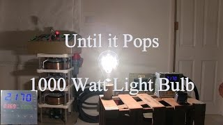 Until it Pops - 1000 Watt Lightbulb