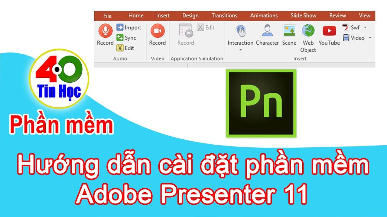 Hướng dẫn cài đặt phần mềm Adobe Presenter 11 (soạn bài giảng E-learning)