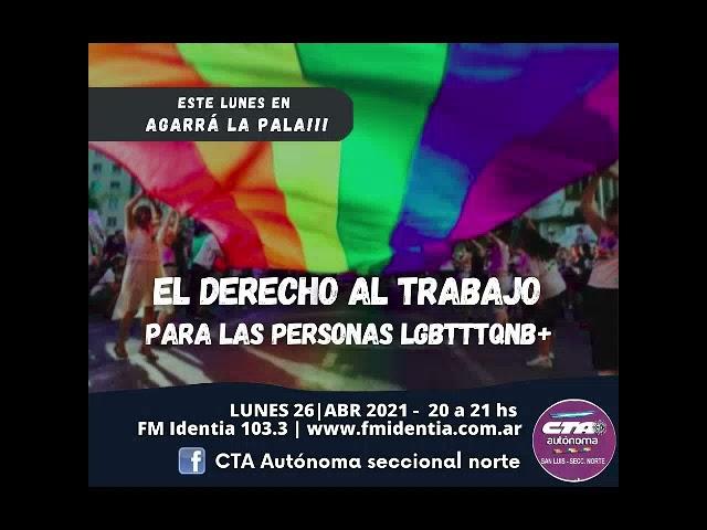 Agarrá la Pala!!! 26 de abril 2021 - El derecho al trabajo para las personas LGBTTTQNB+