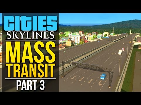 Cities Skylines: Mass Transit | PART 3 | UPGRADING THE HIGHWAY