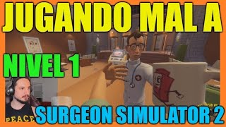 🔥NIVEL 1 - SURGEON SIMULATOR🔥💢EMPIEZA EL DESASTRE💢💥GAMEPLAY MAL💥