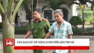 Kiên Giang: Bắt đối tượng 26 năm trốn lệnh truy nã về tội giết người cướp tài sản | Tin tức 141
