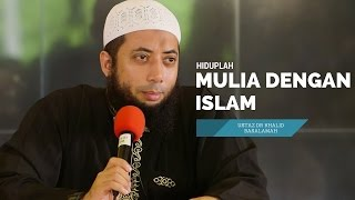Hiduplah Mulia Dengan Islam   Ustadz DR Khalid Basalamah MA