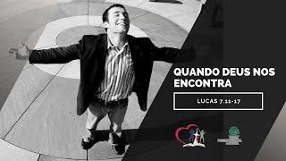 QUANDO DEUS NOS ENCONTRA - Lucas 7.11-17