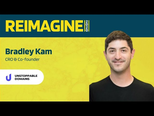 REIMAGINE 2020 v2.0 - Bradley Kam - Unstoppable Domains -  Uncensored Internet