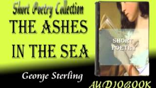 The Ashes in the Sea George Sterling Audiobook Short Poetry