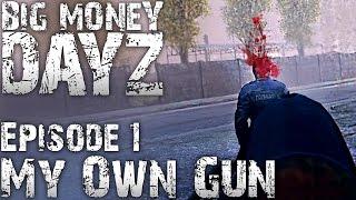 Big Money DayZ Series 2 || Episode 1: My Own Gun